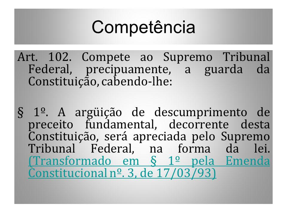 Competência Art. 102. Compete ao Supremo Tribunal Federal, precipuamente, a guarda da Constituição, cabendo-lhe:
