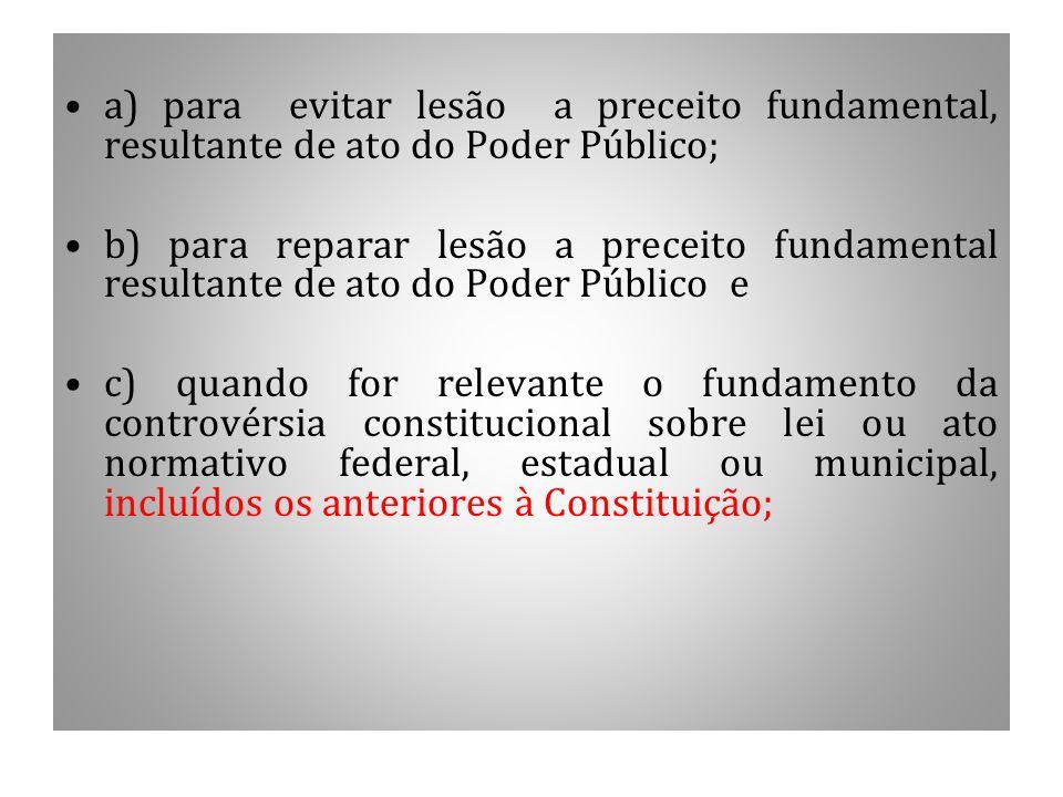 a) para evitar lesão a preceito fundamental, resultante de ato do Poder Público;
