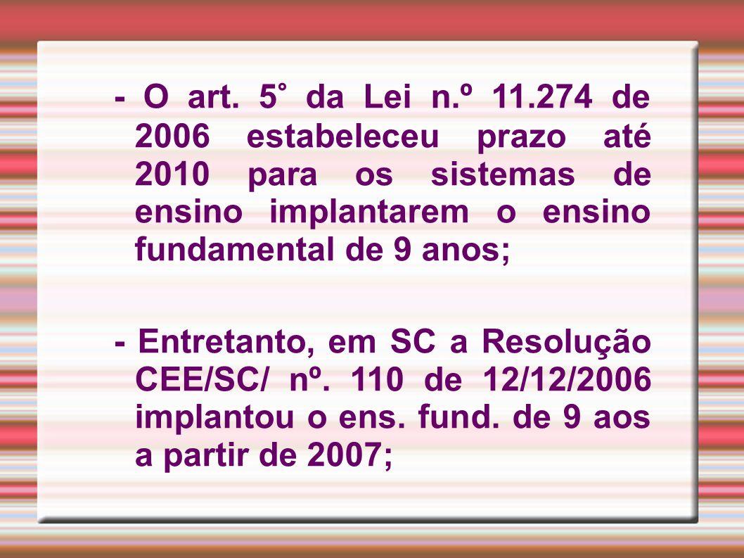 - O art. 5° da Lei n.º 11.274 de 2006 estabeleceu prazo até 2010 para os sistemas de ensino implantarem o ensino fundamental de 9 anos;