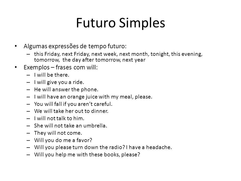 Futuro Simples Algumas expressões de tempo futuro: