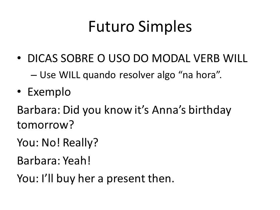 Futuro Simples DICAS SOBRE O USO DO MODAL VERB WILL Exemplo
