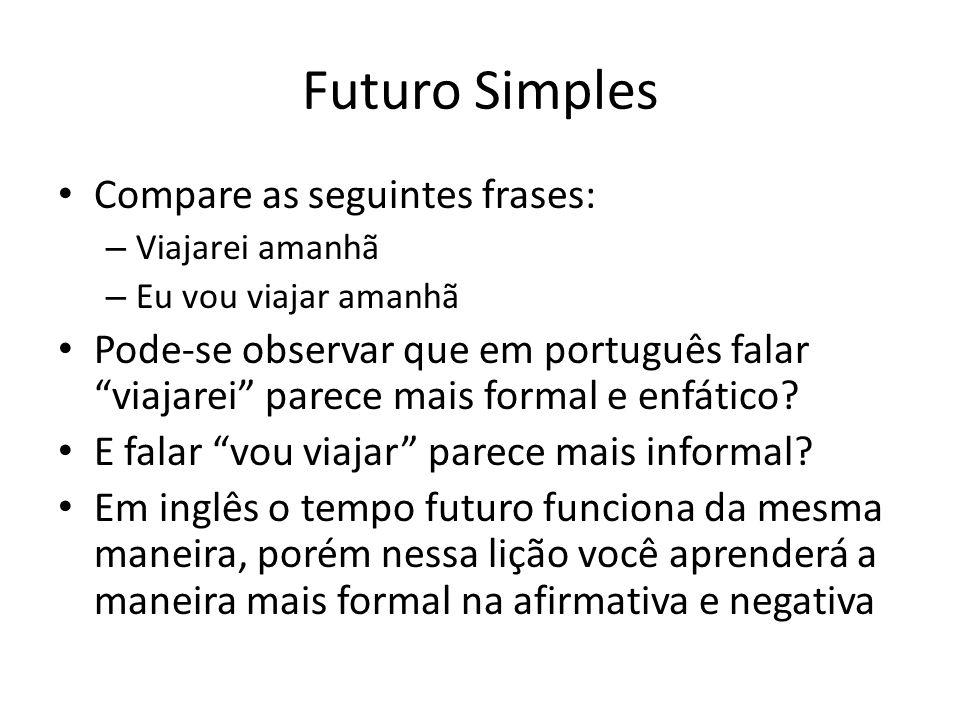 Futuro Simples Compare as seguintes frases: