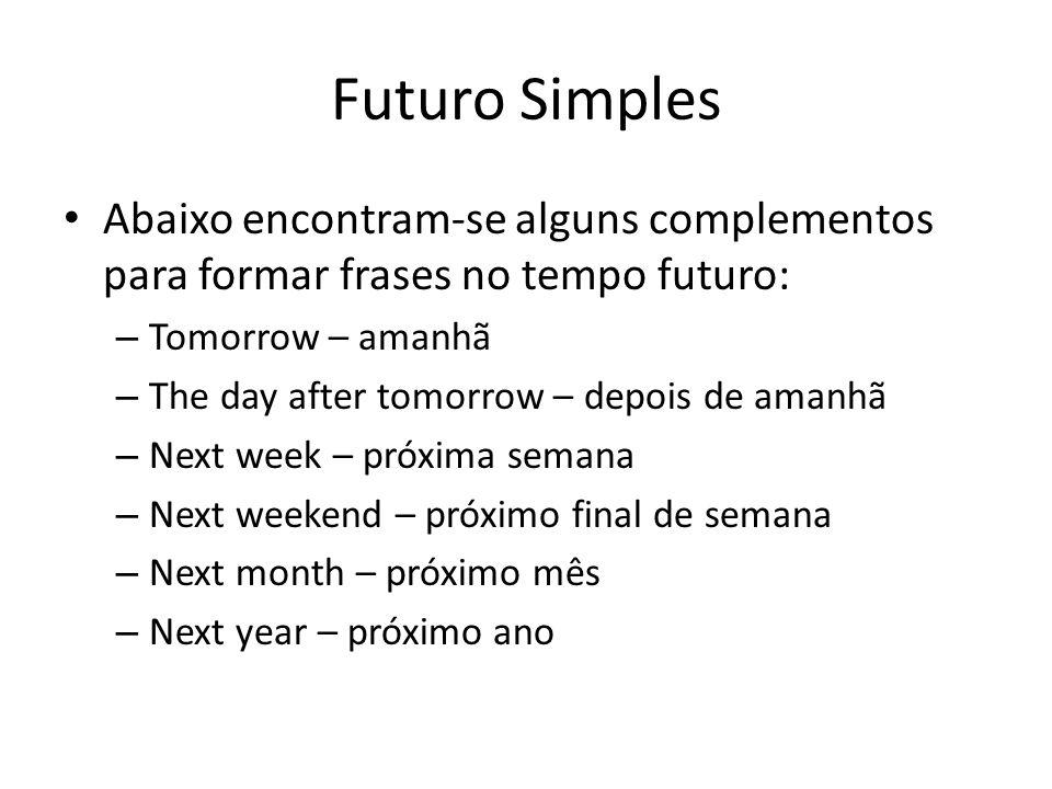 Futuro Simples Abaixo encontram-se alguns complementos para formar frases no tempo futuro: Tomorrow – amanhã.