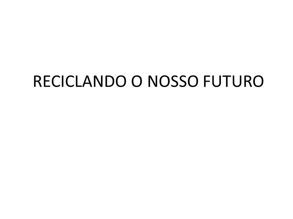 RECICLANDO O NOSSO FUTURO