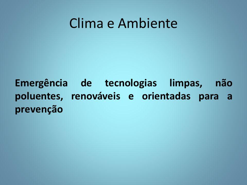 Clima e Ambiente Emergência de tecnologias limpas, não poluentes, renováveis e orientadas para a prevenção.