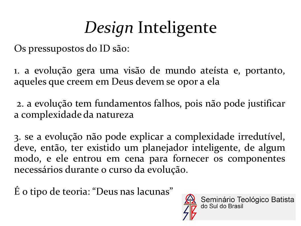 Design Inteligente Os pressupostos do ID são: