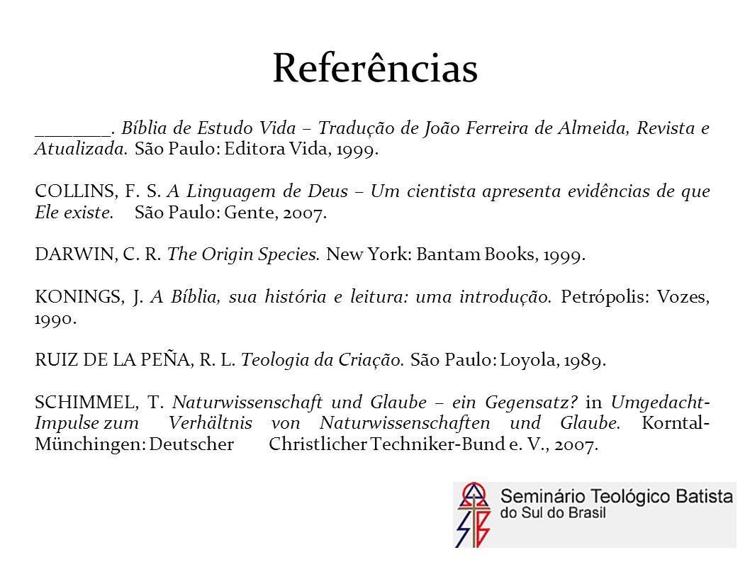 Referências ________. Bíblia de Estudo Vida – Tradução de João Ferreira de Almeida, Revista e Atualizada. São Paulo: Editora Vida, 1999.