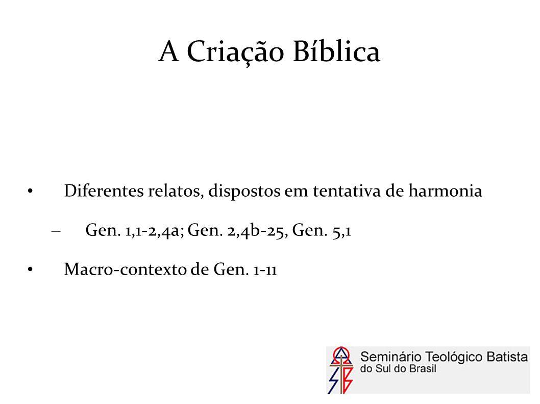 A Criação Bíblica Diferentes relatos, dispostos em tentativa de harmonia. Gen. 1,1-2,4a; Gen. 2,4b-25, Gen. 5,1.