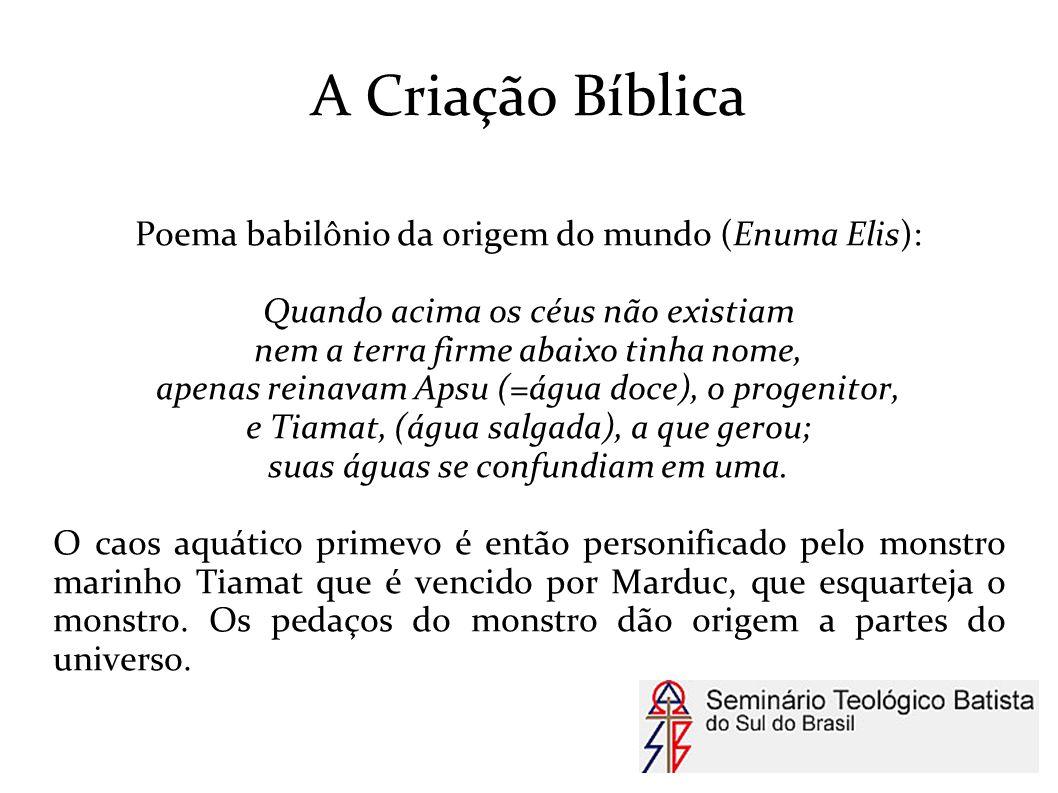 A Criação Bíblica Poema babilônio da origem do mundo (Enuma Elis):