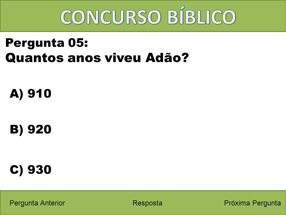 CONCURSO BÍBLICO Quantos anos viveu Adão Pergunta 05: A) 910 B) 920