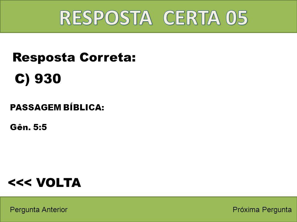 RESPOSTA CERTA 05 C) 930 Resposta Correta: <<< VOLTA