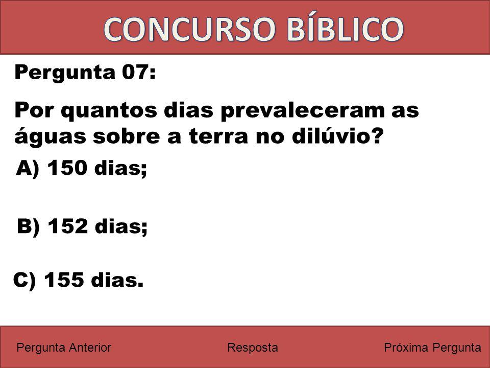 CONCURSO BÍBLICO Pergunta 07: Por quantos dias prevaleceram as águas sobre a terra no dilúvio A) 150 dias;