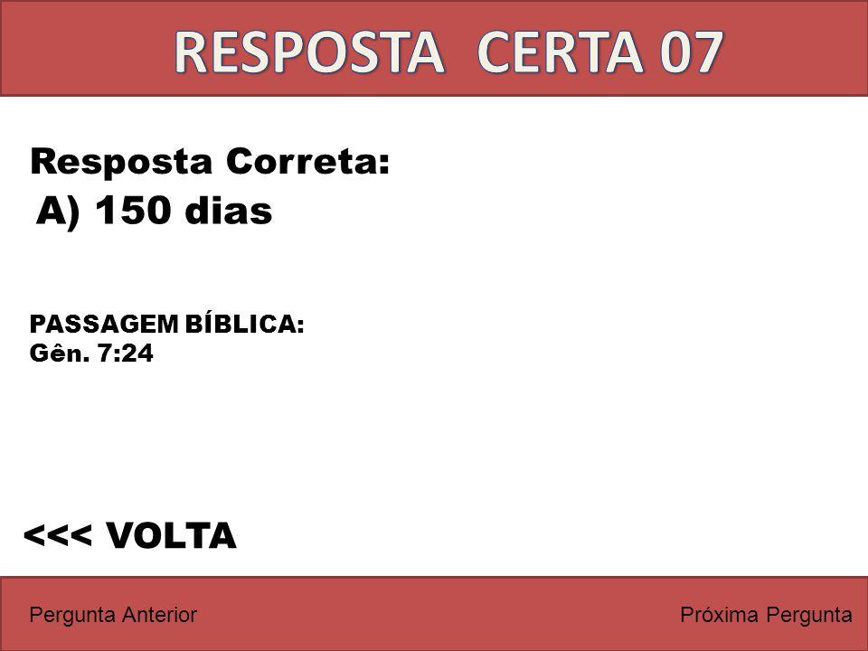 RESPOSTA CERTA 07 A) 150 dias Resposta Correta: <<< VOLTA