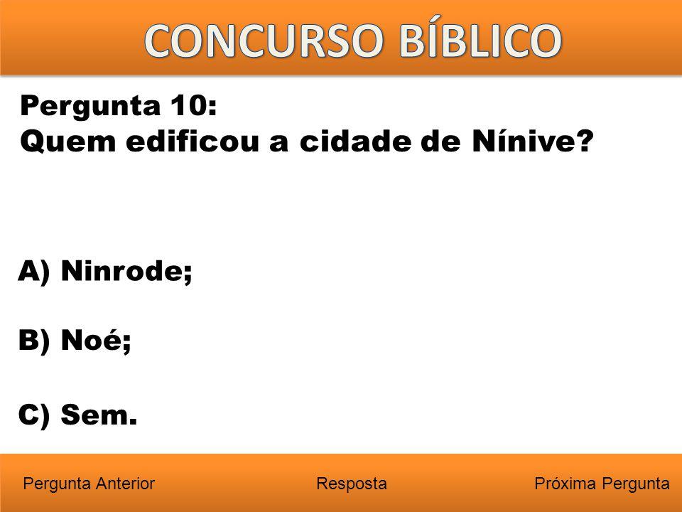 CONCURSO BÍBLICO Quem edificou a cidade de Nínive Pergunta 10: