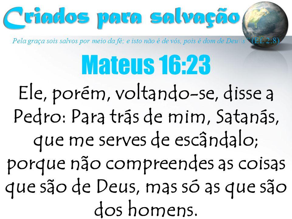 Criados para salvação Mateus 16:23