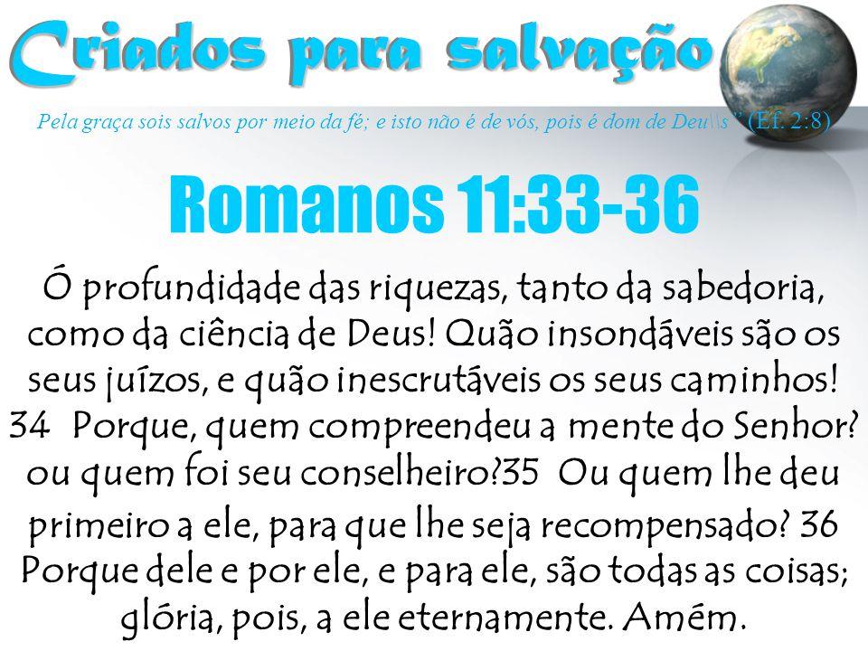Criados para salvação Romanos 11:33-36
