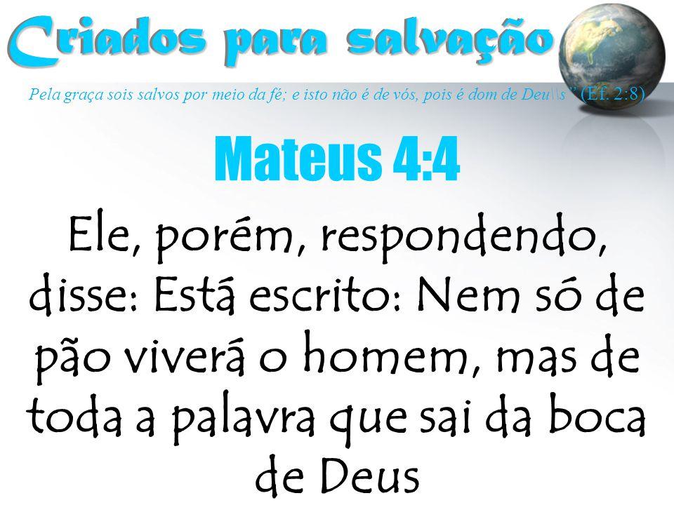 Criados para salvação Mateus 4:4