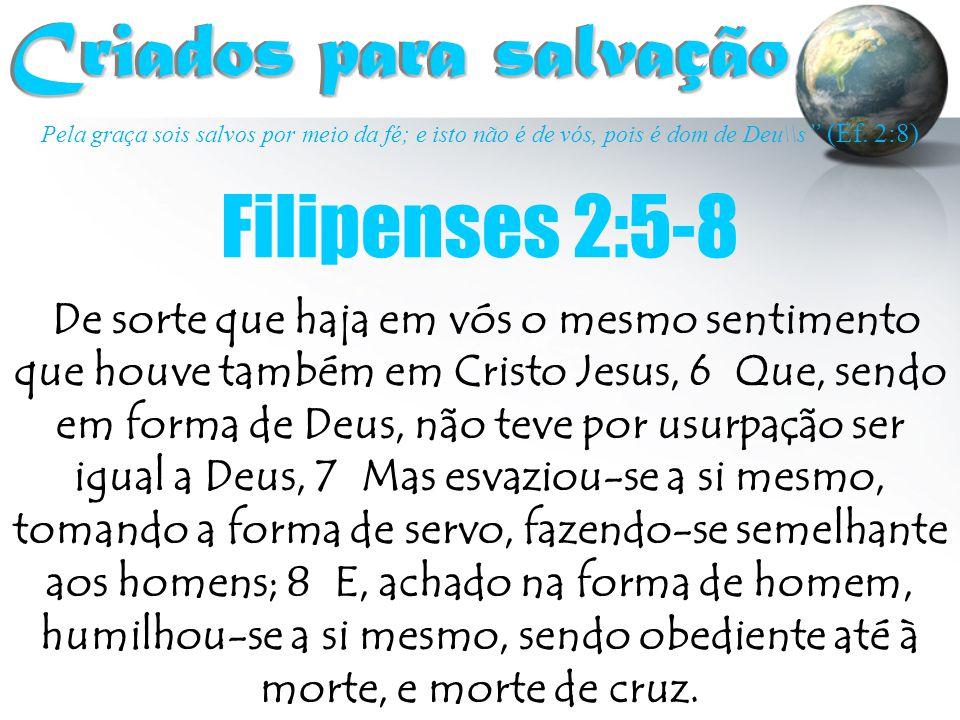 Criados para salvação Filipenses 2:5-8