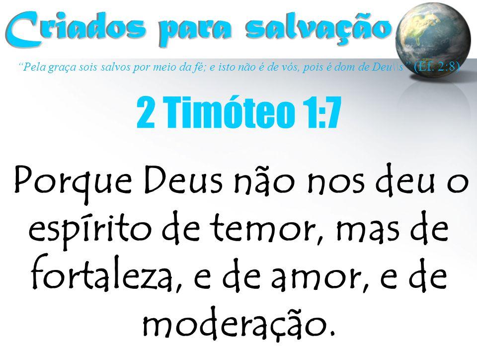 Criados para salvação 2 Timóteo 1:7
