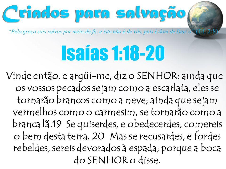 Criados para salvação Isaías 1:18-20