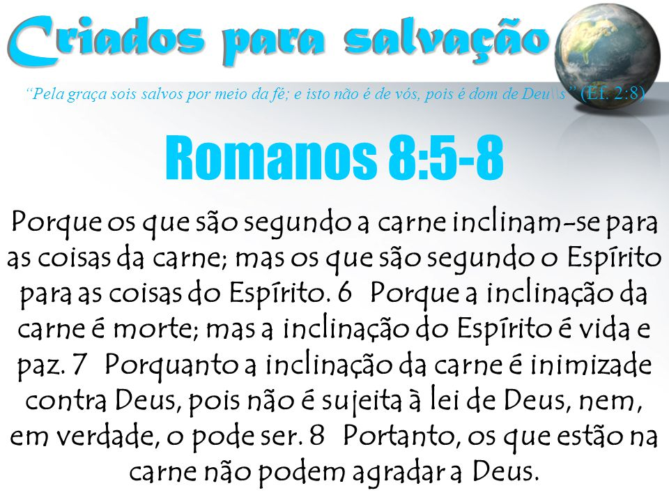 Criados para salvação Romanos 8:5-8