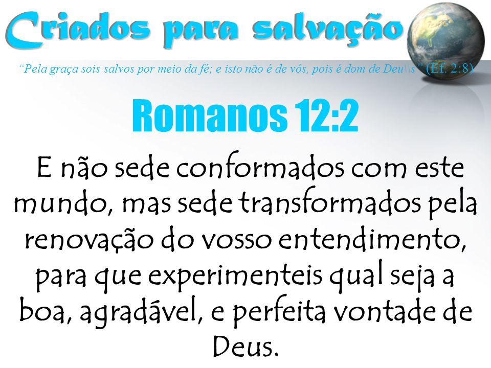 Criados para salvação Romanos 12:2