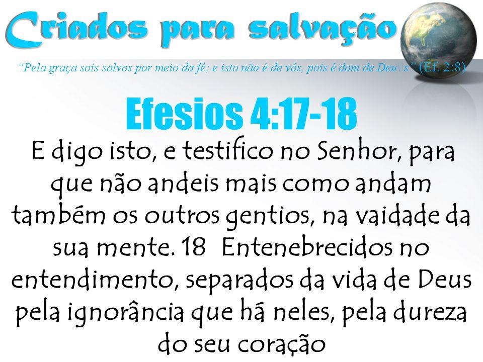 Criados para salvação Efesios 4:17-18