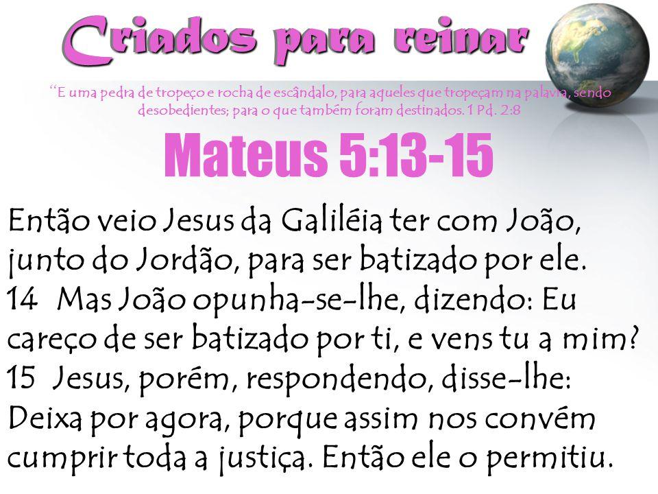 Criados para reinar Mateus 5:13-15