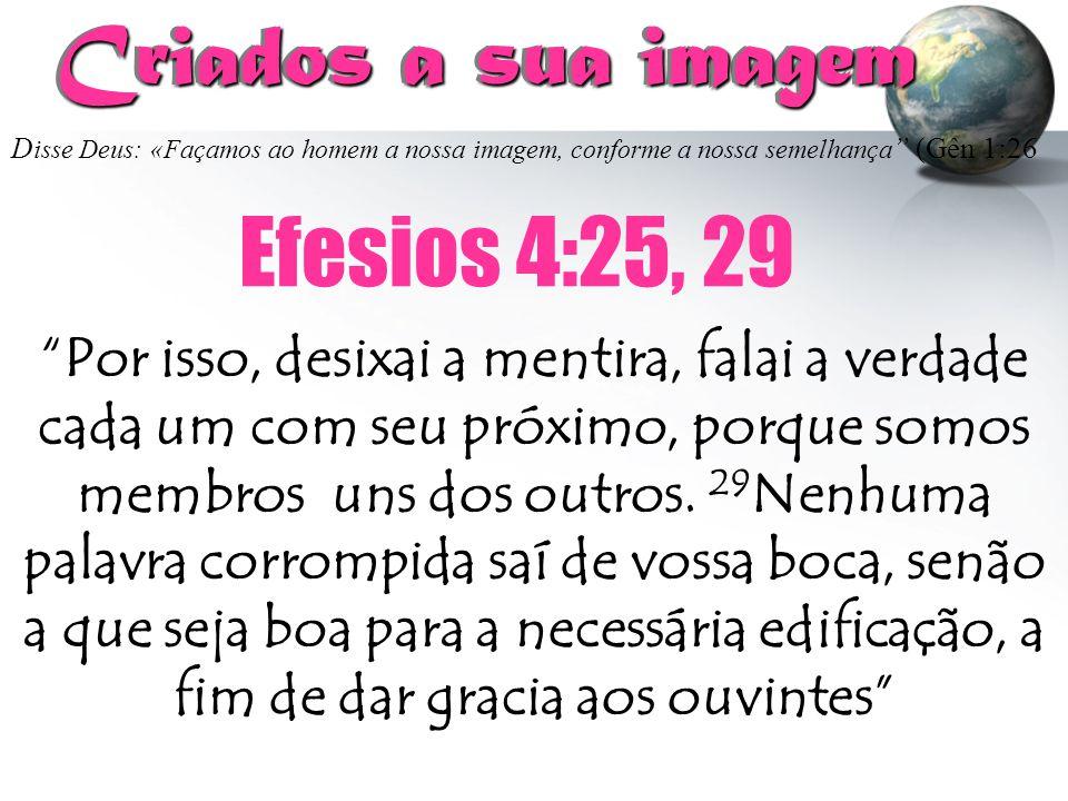 Criados a sua imagem Efesios 4:25, 29