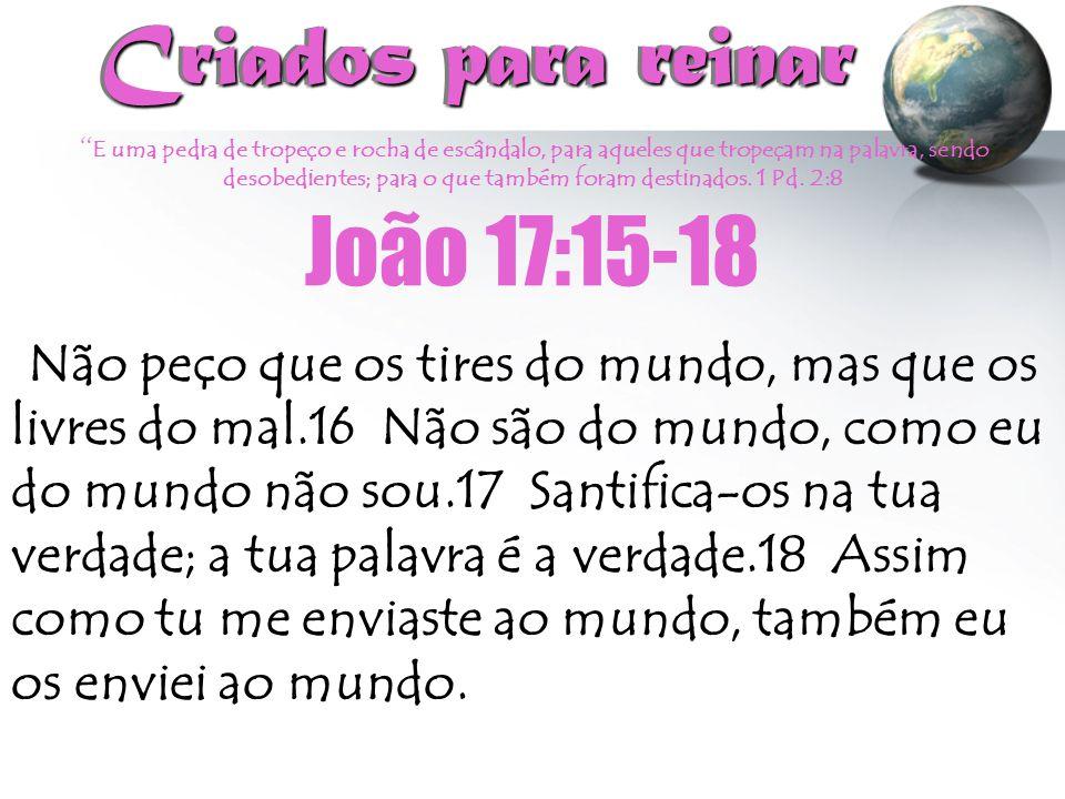 Criados para reinar João 17:15-18