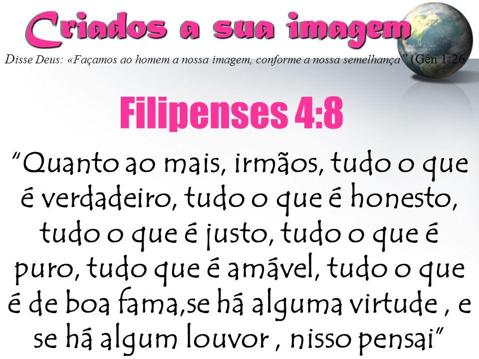 Criados a sua imagem Filipenses 4:8