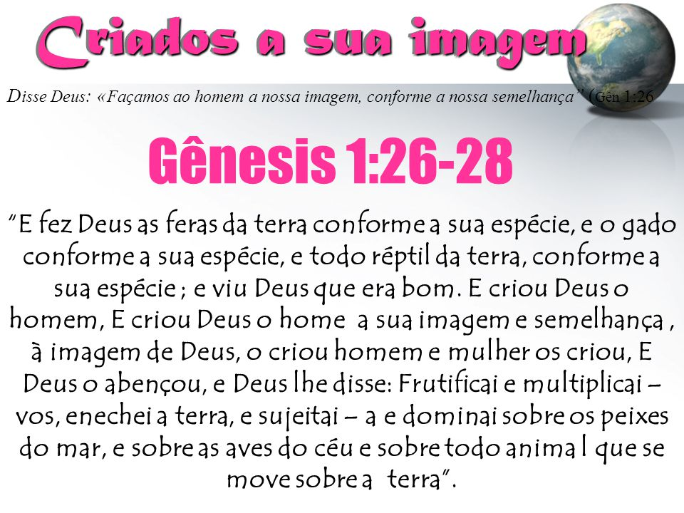 Criados a sua imagem Gênesis 1:26-28
