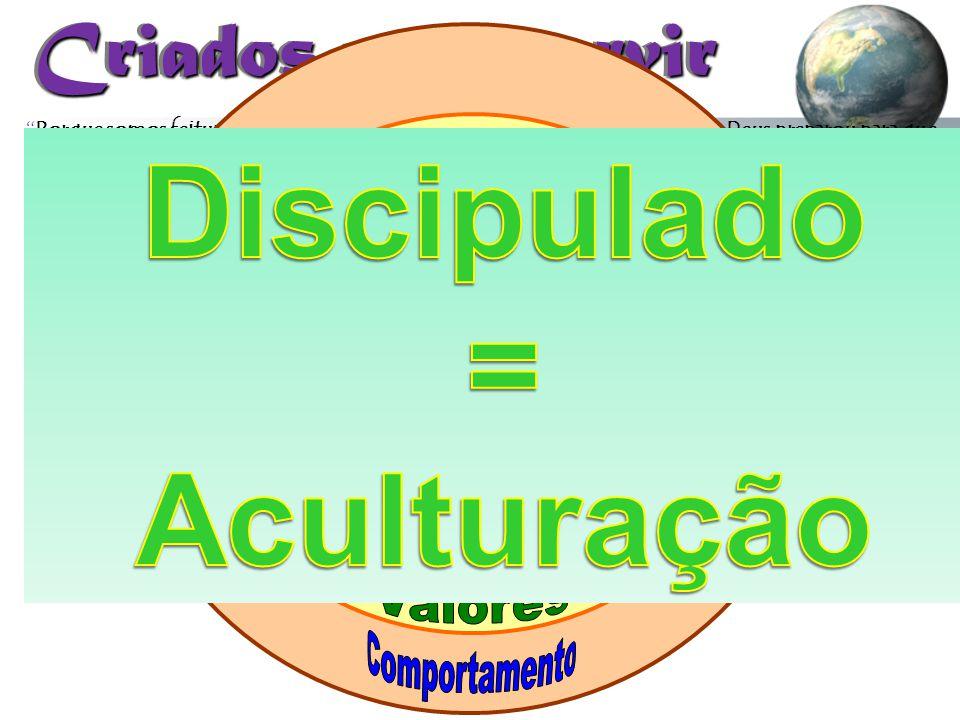 Discipulado = Aculturação