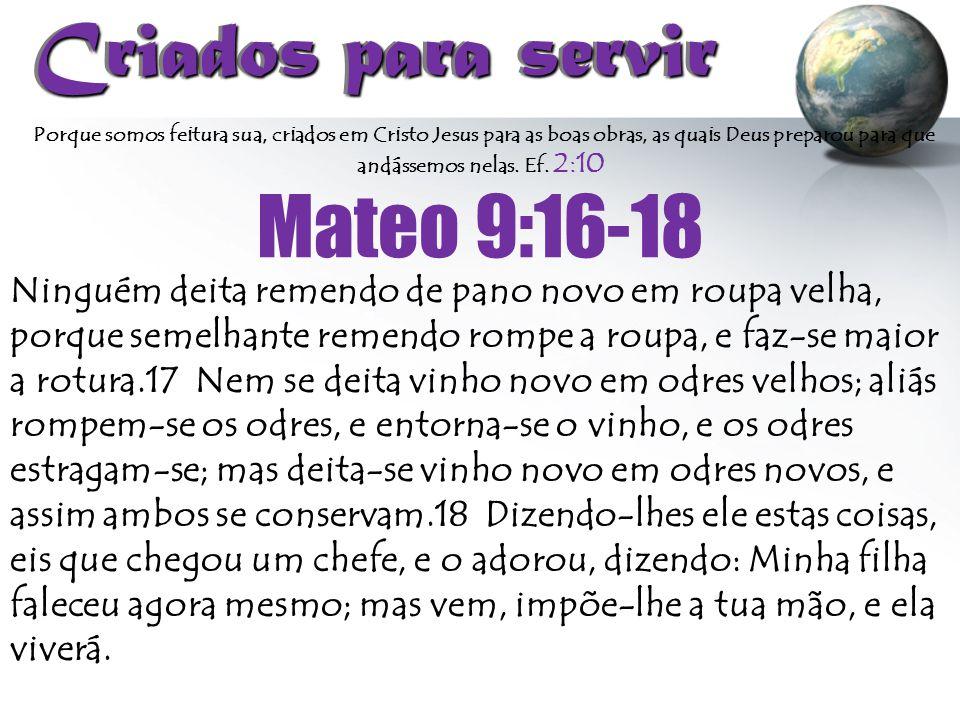 Criados para servir Mateo 9:16-18