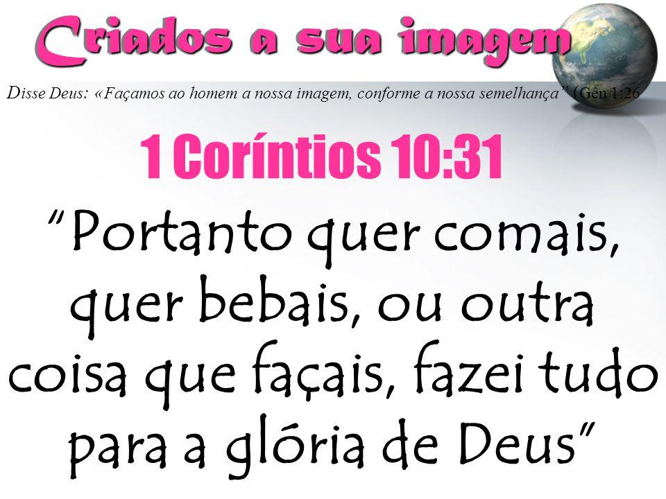 Criados a sua imagem Disse Deus: «Façamos ao homem a nossa imagem, conforme a nossa semelhança (Gên 1:26.