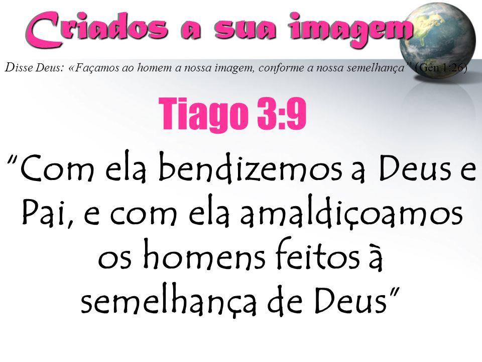 Criados a sua imagem Tiago 3:9