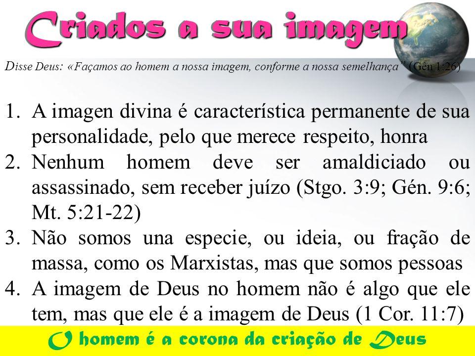 O homem é a corona da criação de Deus