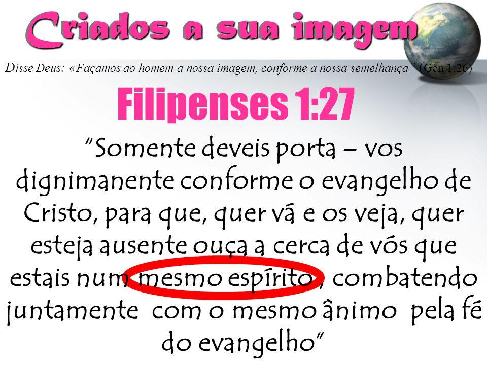 Criados a sua imagem Filipenses 1:27