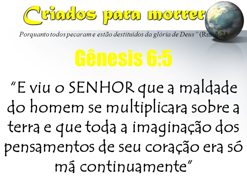 Criados para morrer Gênesis 6:5