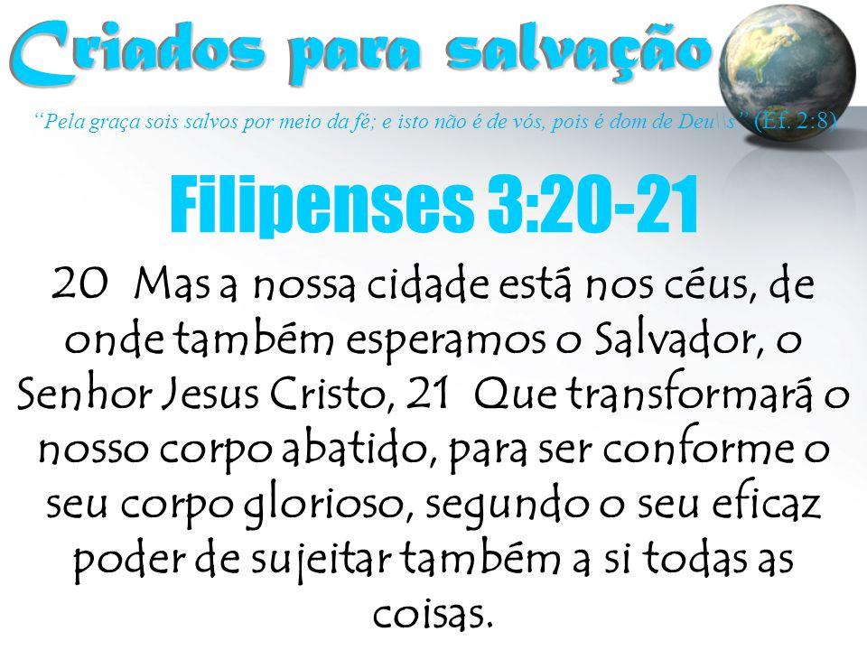 Criados para salvação Filipenses 3:20-21