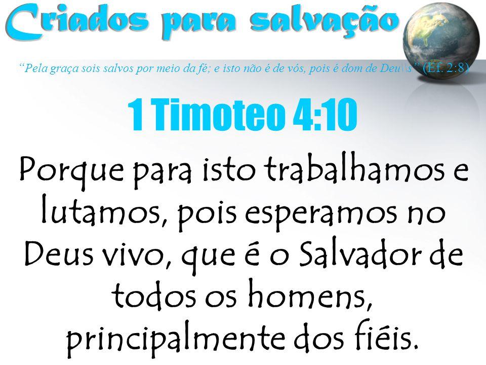 Criados para salvação 1 Timoteo 4:10
