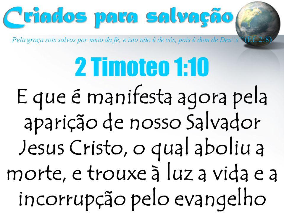Criados para salvação 2 Timoteo 1:10