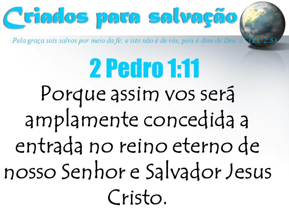 Criados para salvação 2 Pedro 1:11