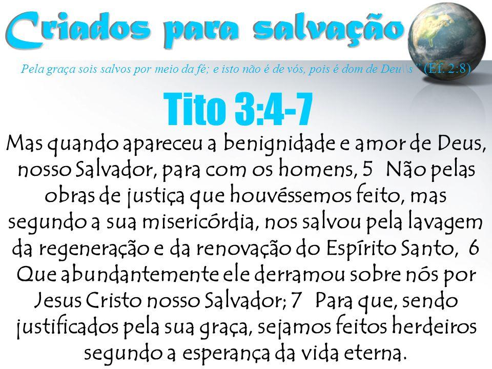 Criados para salvação Tito 3:4-7