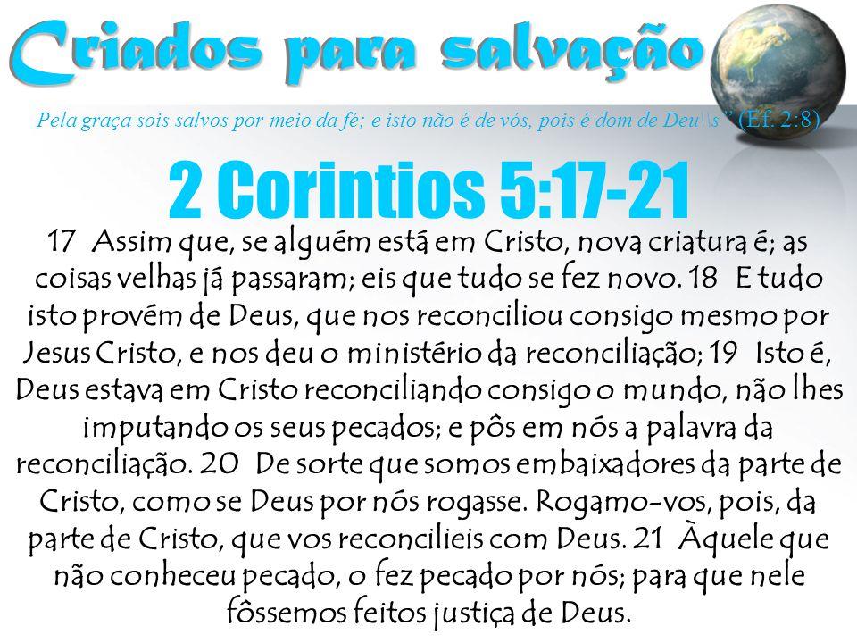 Criados para salvação 2 Corintios 5:17-21