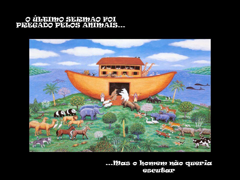 O ÚLTIMO SERMAO FOI PREGADO PELOS ANIMAIS...