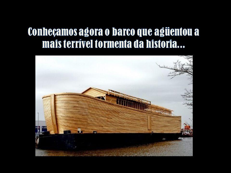 Conheçamos agora o barco que agüentou a mais terrível tormenta da historia...