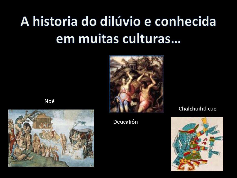 A historia do dilúvio e conhecida em muitas culturas…