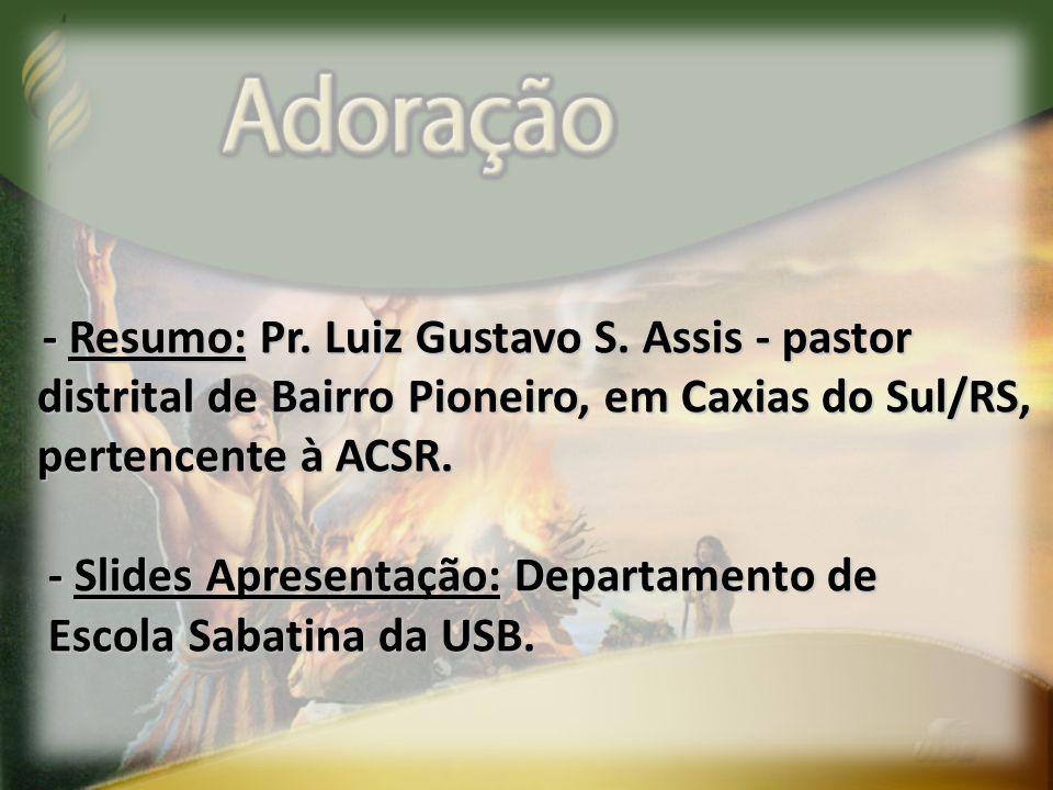 - Resumo: Pr. Luiz Gustavo S. Assis - pastor