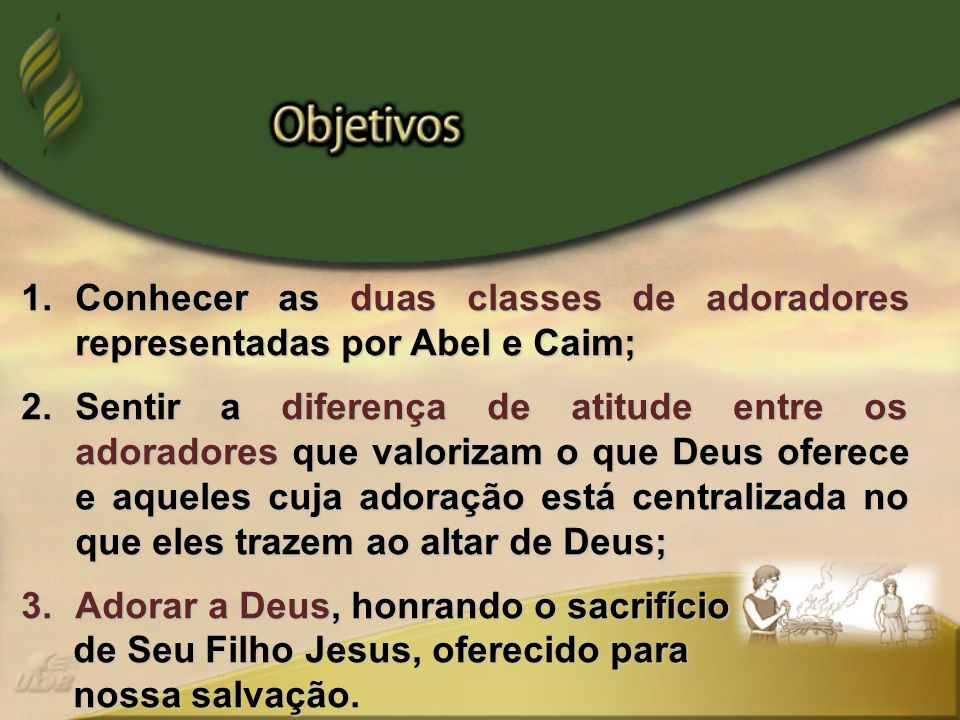 Conhecer as duas classes de adoradores representadas por Abel e Caim;
